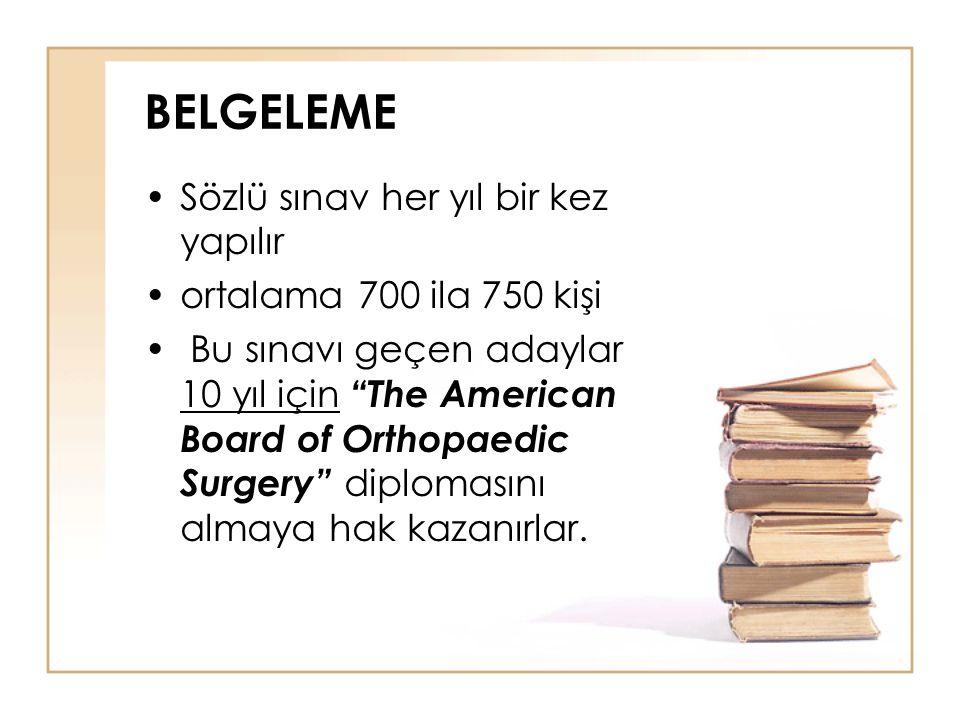 """BELGELEME Sözlü sınav her yıl bir kez yapılır ortalama 700 ila 750 kişi Bu sınavı geçen adaylar 10 yıl için """"The American Board of Orthopaedic Surgery"""