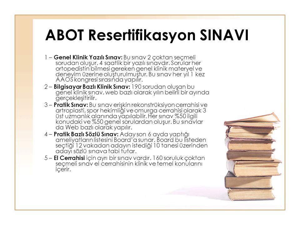 ABOT Resertifikasyon SINAVI 1 – Genel Klinik Yazılı Sınav: Bu sınav 2 çoktan seçmeli sorudan oluşur. 4 saatlik bir yazılı sınavdır. Sorular her ortope