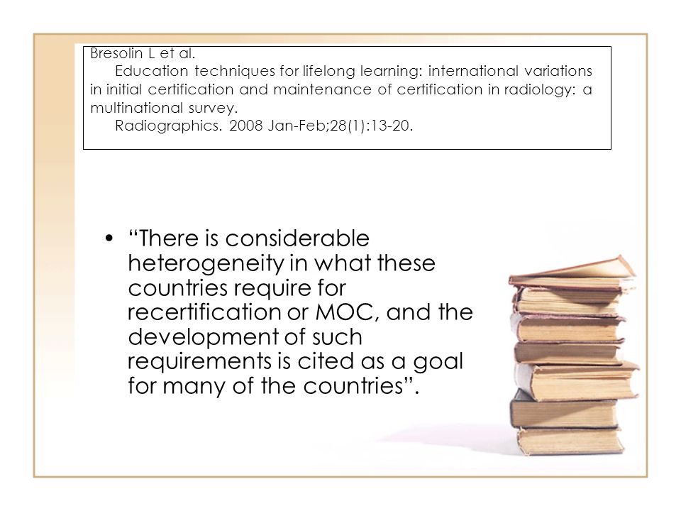 Bresolin L et al. Education techniques for lifelong learning: international variations in initial certification and maintenance of certification in ra