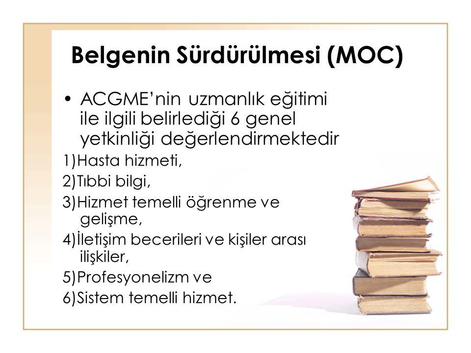 Belgenin Sürdürülmesi (MOC) ACGME'nin uzmanlık eğitimi ile ilgili belirlediği 6 genel yetkinliği değerlendirmektedir 1)Hasta hizmeti, 2)Tıbbi bilgi, 3