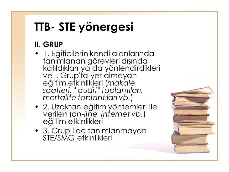 TTB- STE yönergesi II. GRUP 1. Eğiticilerin kendi alanlarında tanımlanan görevleri dışında katıldıkları ya da yönlendirdikleri ve I. Grup'ta yer almay