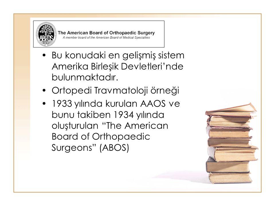 Bu konudaki en gelişmiş sistem Amerika Birleşik Devletleri'nde bulunmaktadır. Ortopedi Travmatoloji örneği 1933 yılında kurulan AAOS ve bunu takiben 1