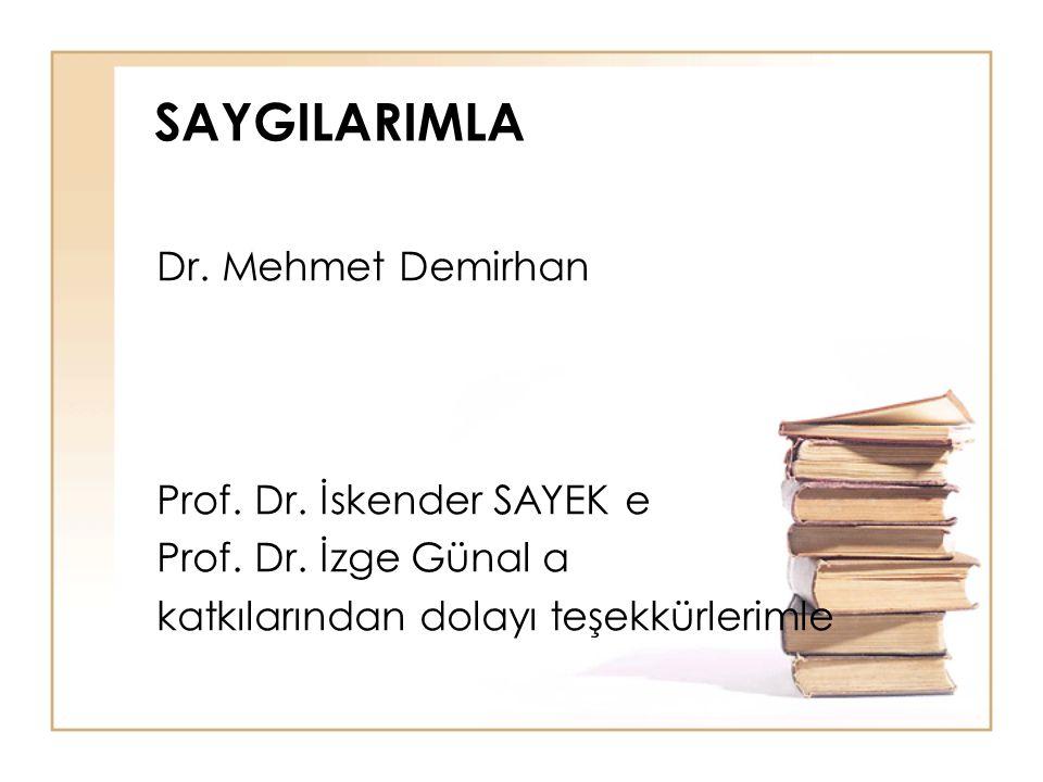 SAYGILARIMLA Dr. Mehmet Demirhan Prof. Dr. İskender SAYEK e Prof. Dr. İzge Günal a katkılarından dolayı teşekkürlerimle