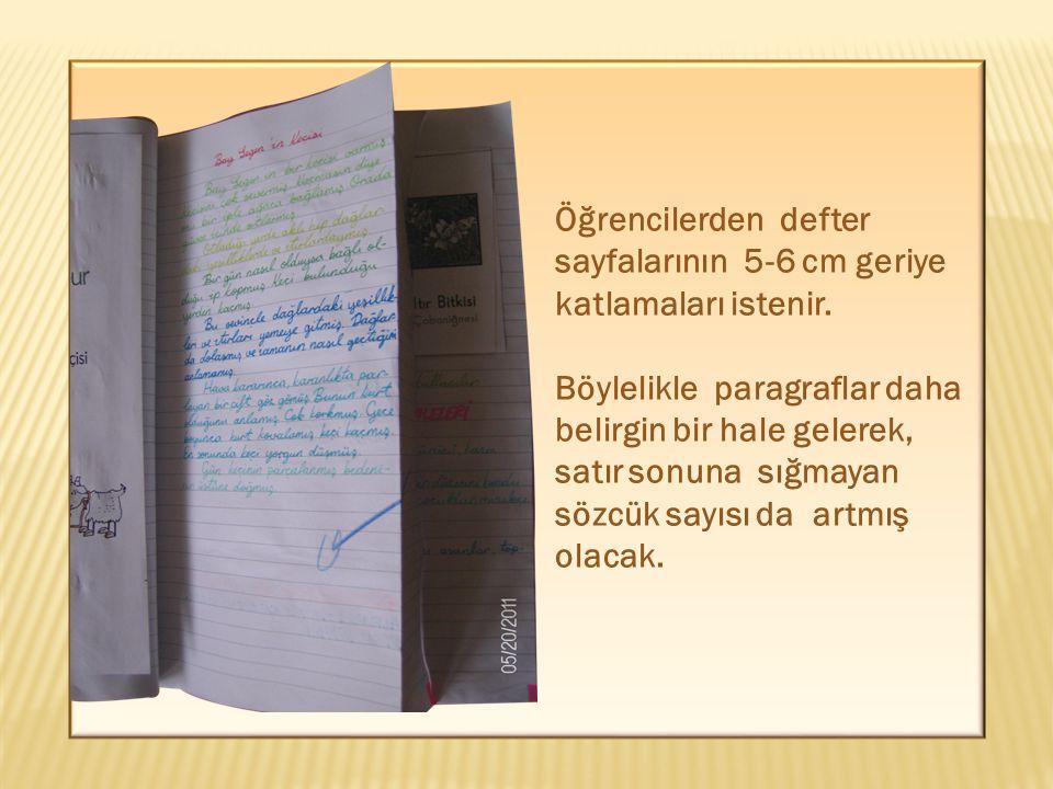 Öğrencilerden defter sayfalarının 5-6 cm geriye katlamaları istenir. Böylelikle paragraflar daha belirgin bir hale gelerek, satır sonuna sığmayan sözc