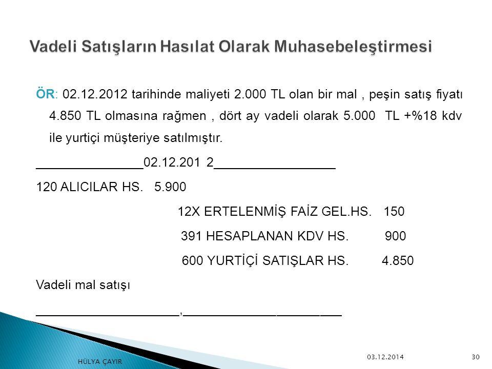 ÖR: 02.12.2012 tarihinde maliyeti 2.000 TL olan bir mal, peşin satış fiyatı 4.850 TL olmasına rağmen, dört ay vadeli olarak 5.000 TL +%18 kdv ile yurt