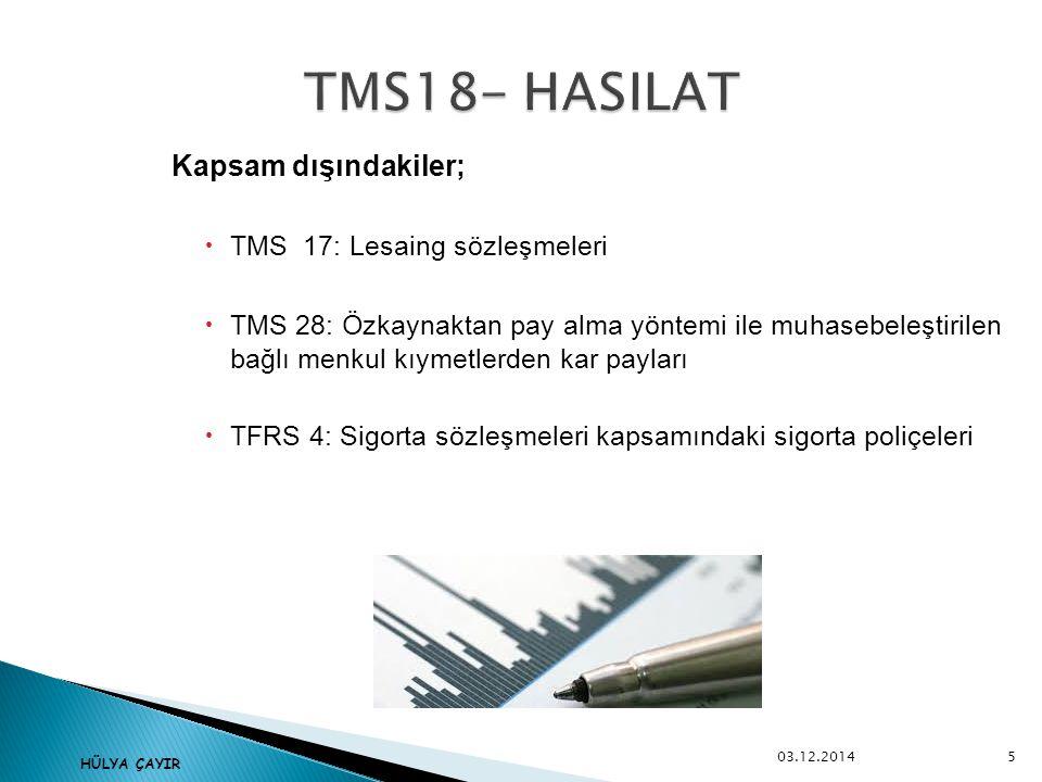  TM3 39: Finansal varlık ve borçların rayiç değerindeki değişimler veya elden çıkarılmaları,  Diğer dönen varlıkların değerindeki değişmeler,  TMS 41:Tarımsal faaliyetlere ilişkin biyololik varlıkların değerindeki değişiklikler, tarımsal ürünlerin ilk kaydı,  Madencilik faaliyetlerinden elde edilen hasılat 03.12.2014 6 HÜLYA ÇAYIR