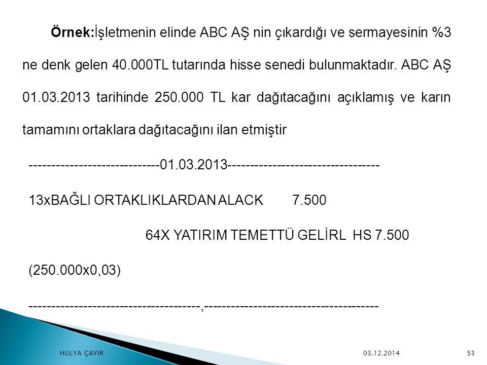 Örnek:İşletmenin elinde ABC AŞ nin çıkardığı ve sermayesinin %3 ne denk gelen 40.000TL tutarında hisse senedi bulunmaktadır. ABC AŞ 01.03.2013 tarihin