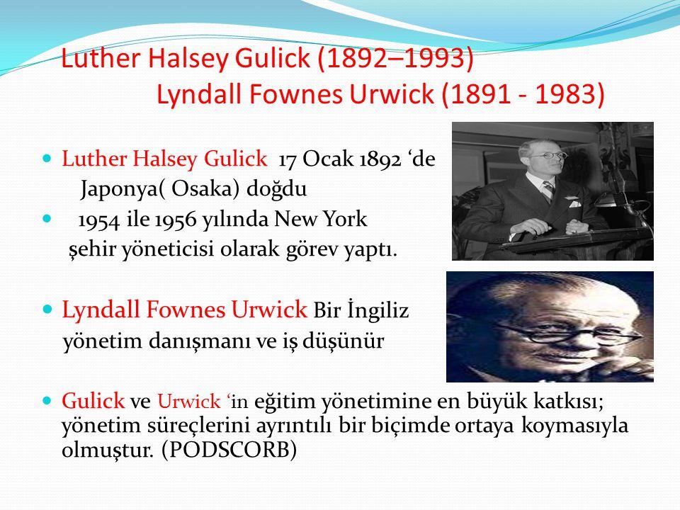 Luther Halsey Gulick (1892–1993) Lyndall Fownes Urwick (1891 - 1983) Luther Halsey Gulick 17 Ocak 1892 'de Japonya( Osaka) doğdu 1954 ile 1956 yılında