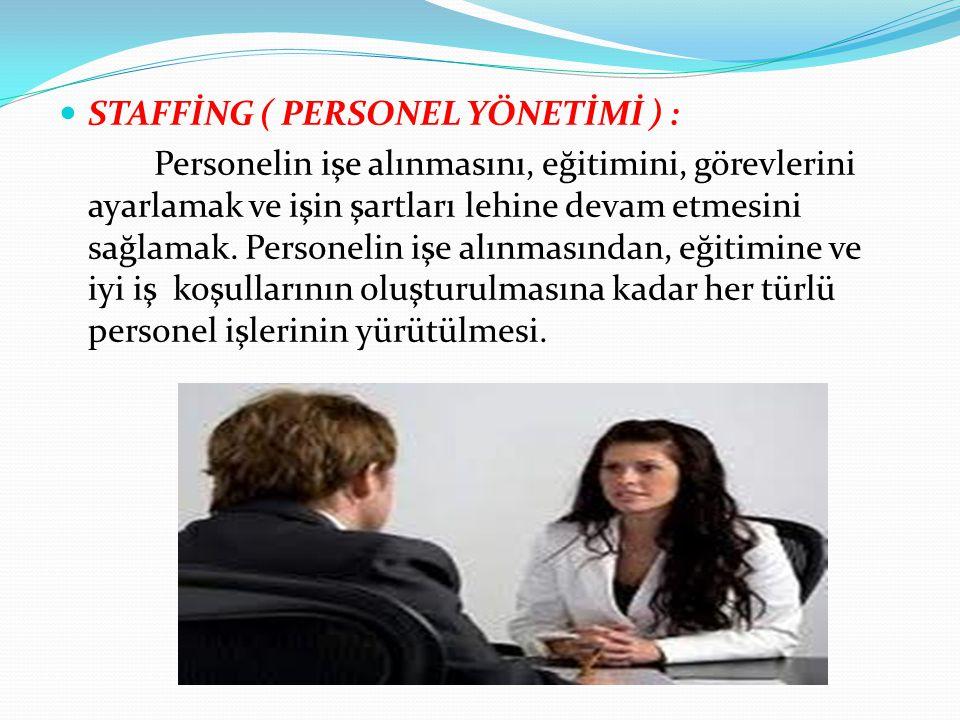 STAFFİNG ( PERSONEL YÖNETİMİ ) : Personelin işe alınmasını, eğitimini, görevlerini ayarlamak ve işin şartları lehine devam etmesini sağlamak. Personel