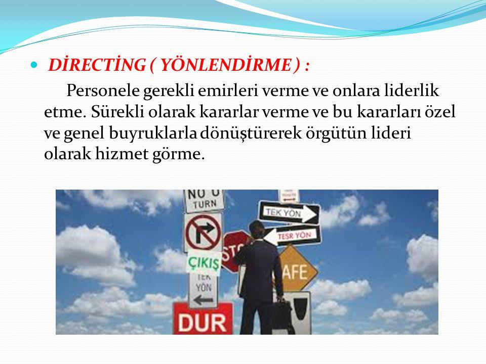 DİRECTİNG ( YÖNLENDİRME ) : Personele gerekli emirleri verme ve onlara liderlik etme. Sürekli olarak kararlar verme ve bu kararları özel ve genel buyr
