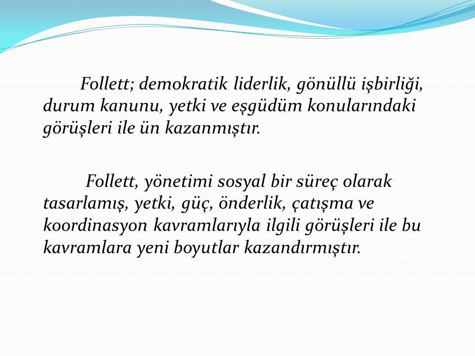 Follett; demokratik liderlik, gönüllü işbirliği, durum kanunu, yetki ve eşgüdüm konularındaki görüşleri ile ün kazanmıştır. Follett, yönetimi sosyal b