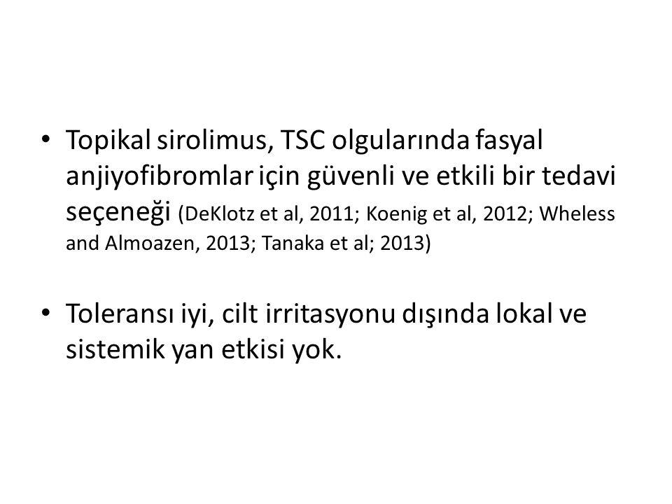 Topikal sirolimus, TSC olgularında fasyal anjiyofibromlar için güvenli ve etkili bir tedavi seçeneği (DeKlotz et al, 2011; Koenig et al, 2012; Wheless and Almoazen, 2013; Tanaka et al; 2013) Toleransı iyi, cilt irritasyonu dışında lokal ve sistemik yan etkisi yok.