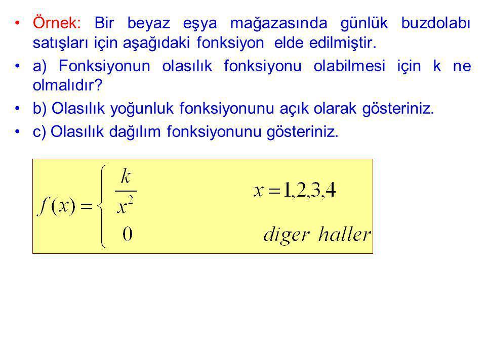 Örnek: Bir beyaz eşya mağazasında günlük buzdolabı satışları için aşağıdaki fonksiyon elde edilmiştir. a) Fonksiyonun olasılık fonksiyonu olabilmesi i