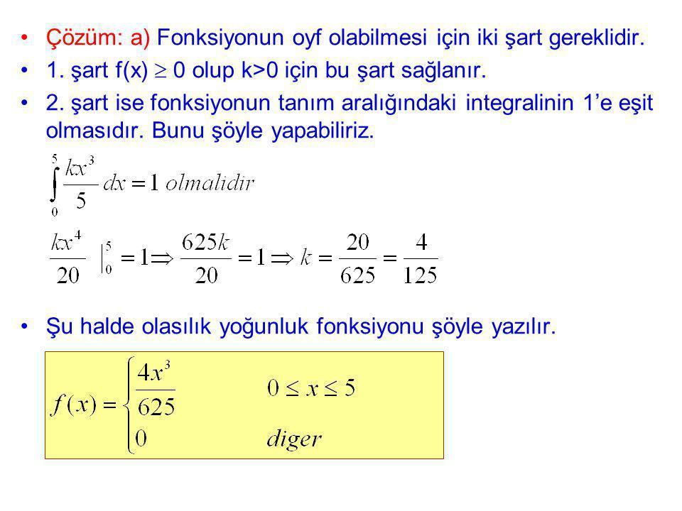 Çözüm: a) Fonksiyonun oyf olabilmesi için iki şart gereklidir. 1. şart f(x)  0 olup k>0 için bu şart sağlanır. 2. şart ise fonksiyonun tanım aralığın