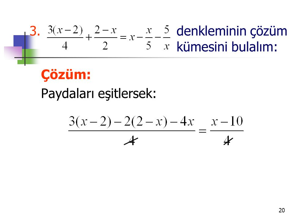 20 3.denkleminin çözüm kümesini bulalım: Çözüm: Paydaları eşitlersek: