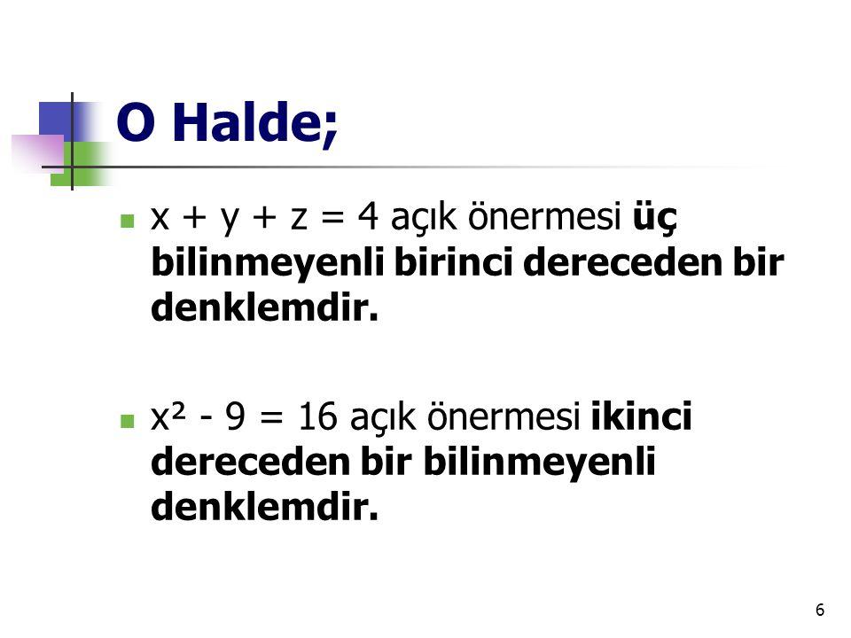 6 O Halde; x + y + z = 4 açık önermesi üç bilinmeyenli birinci dereceden bir denklemdir. x² - 9 = 16 açık önermesi ikinci dereceden bir bilinmeyenli d