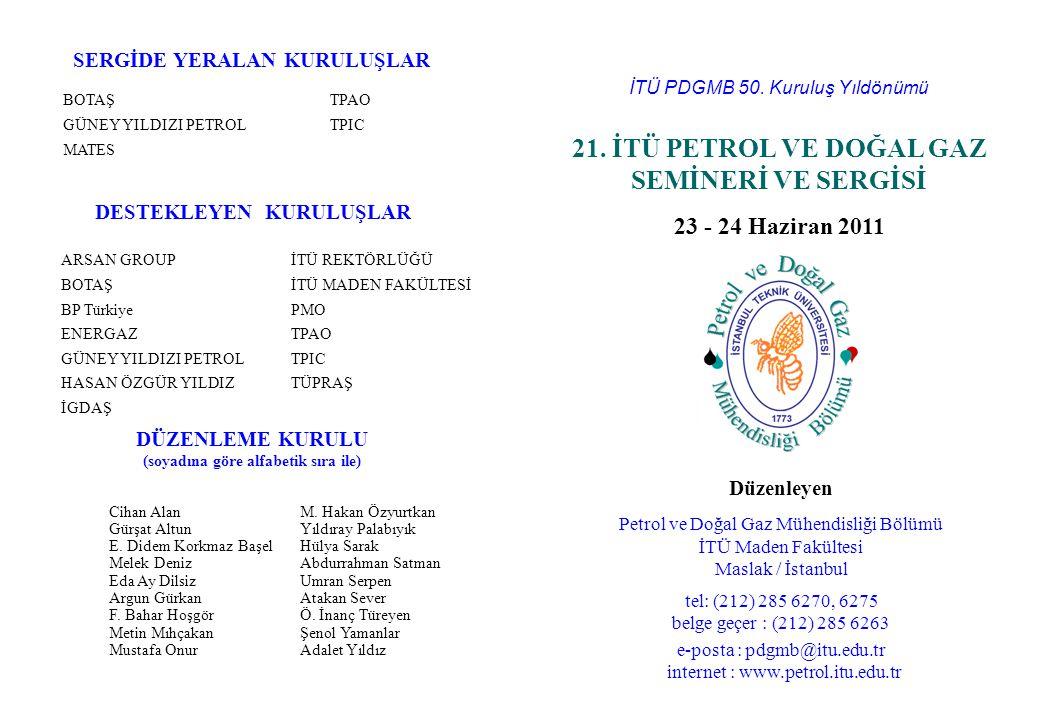 İTÜ PDGMB 50. Kuruluş Yıldönümü 21. İTÜ PETROL VE DOĞAL GAZ SEMİNERİ VE SERGİSİ 23 - 24 Haziran 2011 Düzenleyen Petrol ve Doğal Gaz Mühendisliği Bölüm