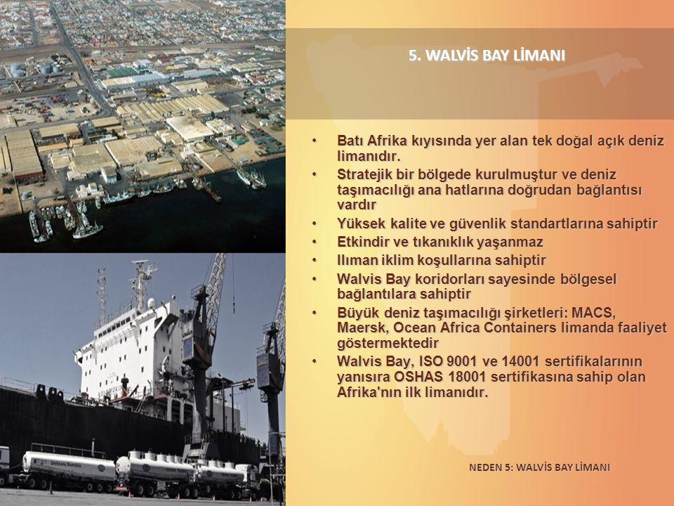 5. WALVİS BAY LİMANI Batı Afrika kıyısında yer alan tek doğal açık deniz limanıdır.Batı Afrika kıyısında yer alan tek doğal açık deniz limanıdır. Stra