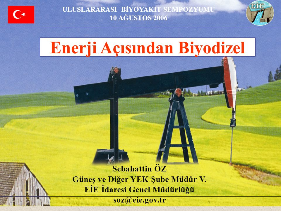 İÇERİK Biyoyakıtlar Enerji Kaynağı Olarak Biyodizel AB de ve Türkiye de Biyodizel Mevzuat Elektrik İşleri Etüt İdaresi Genel Müdürlüğü ULUSLARARASI BİYOYAKIT SEMPOZYUMU 10 AĞUSTOS 2006