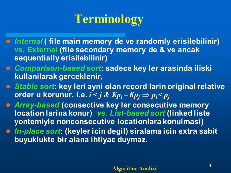 Algoritma Analizi 4 Terminology Internal ( file main memory de ve randomly erisilebilinir) vs. External (file secondary memory de & ve ancak sequentia
