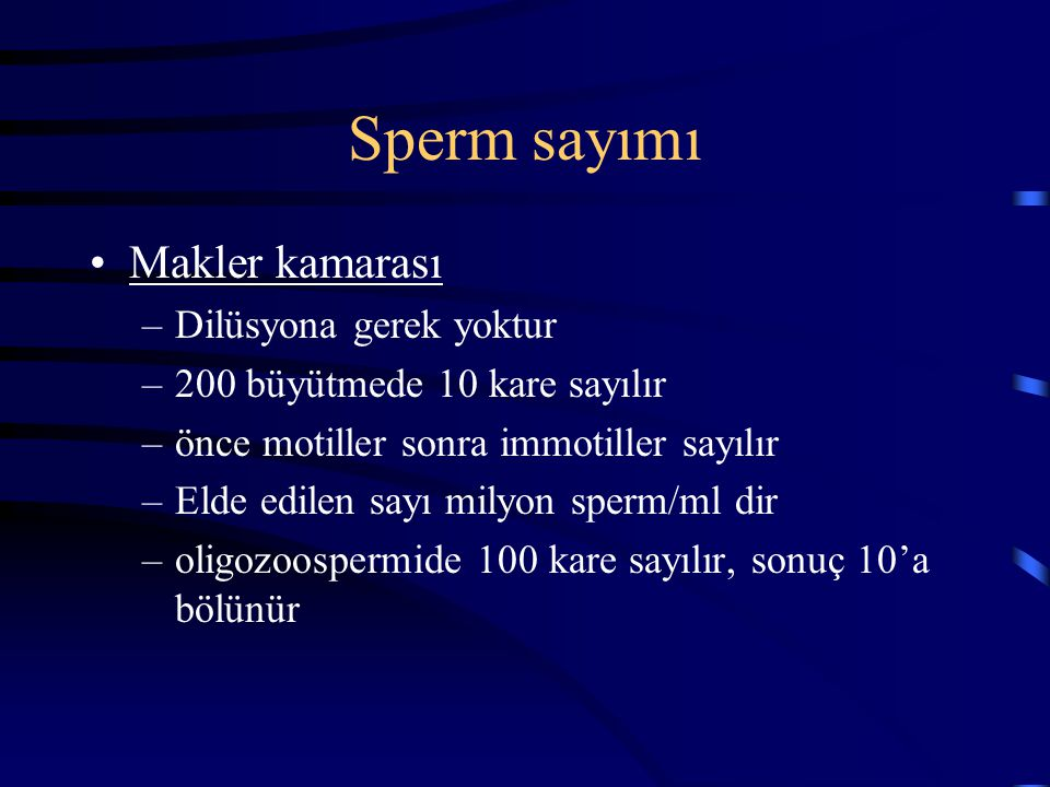 Sperm sayımı Makler kamarası –Dilüsyona gerek yoktur –200 büyütmede 10 kare sayılır –önce motiller sonra immotiller sayılır –Elde edilen sayı milyon s