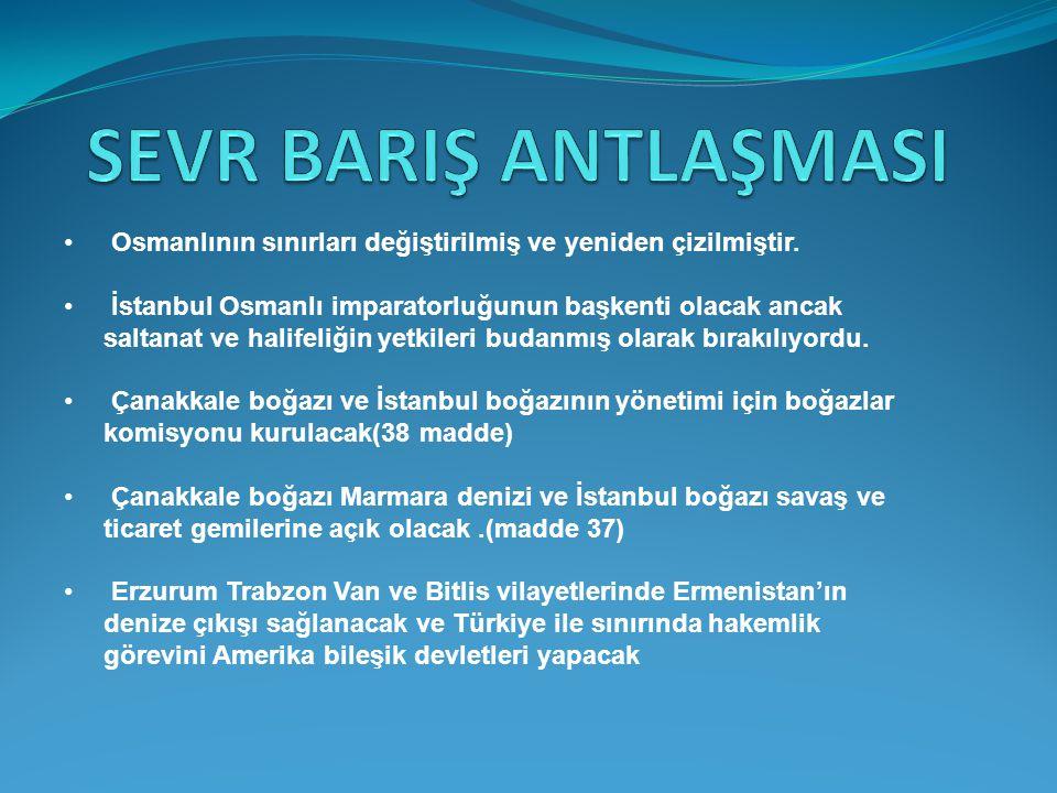 Osmanlının sınırları değiştirilmiş ve yeniden çizilmiştir. İstanbul Osmanlı imparatorluğunun başkenti olacak ancak saltanat ve halifeliğin yetkileri b