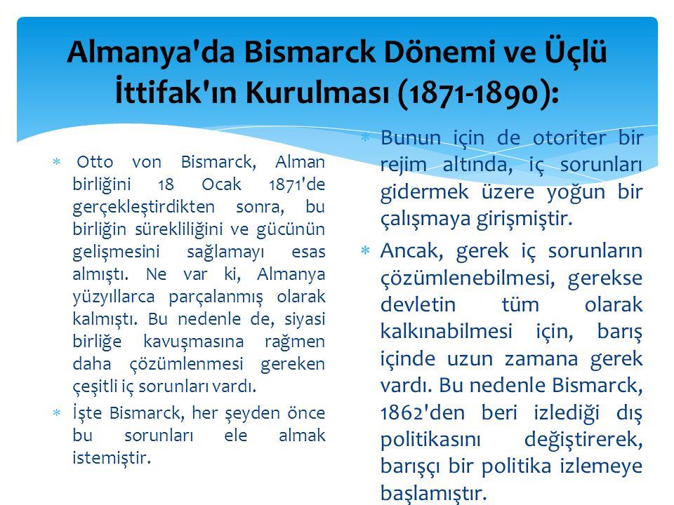 Almanya'da Bismarck Dönemi ve Üçlü İttifak'ın Kurulması (1871-1890):  Otto von Bismarck, Alman birliğini 18 Ocak 1871'de gerçekleştirdikten sonra, bu