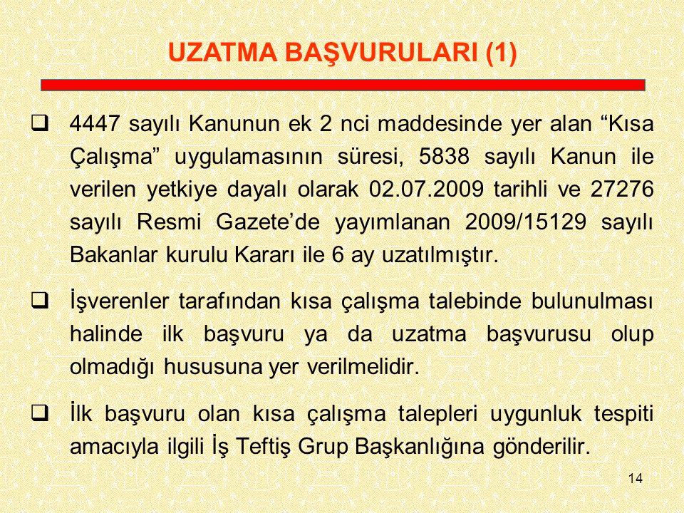 """14  4447 sayılı Kanunun ek 2 nci maddesinde yer alan """"Kısa Çalışma"""" uygulamasının süresi, 5838 sayılı Kanun ile verilen yetkiye dayalı olarak 02.07.2"""