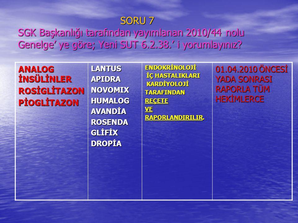 SORU 7 SGK Başkanlığı tarafından yayımlanan 2010/44 nolu Genelge' ye göre; Yeni SUT 6.2.38.' i yorumlayınız? SORU 7 SGK Başkanlığı tarafından yayımlan