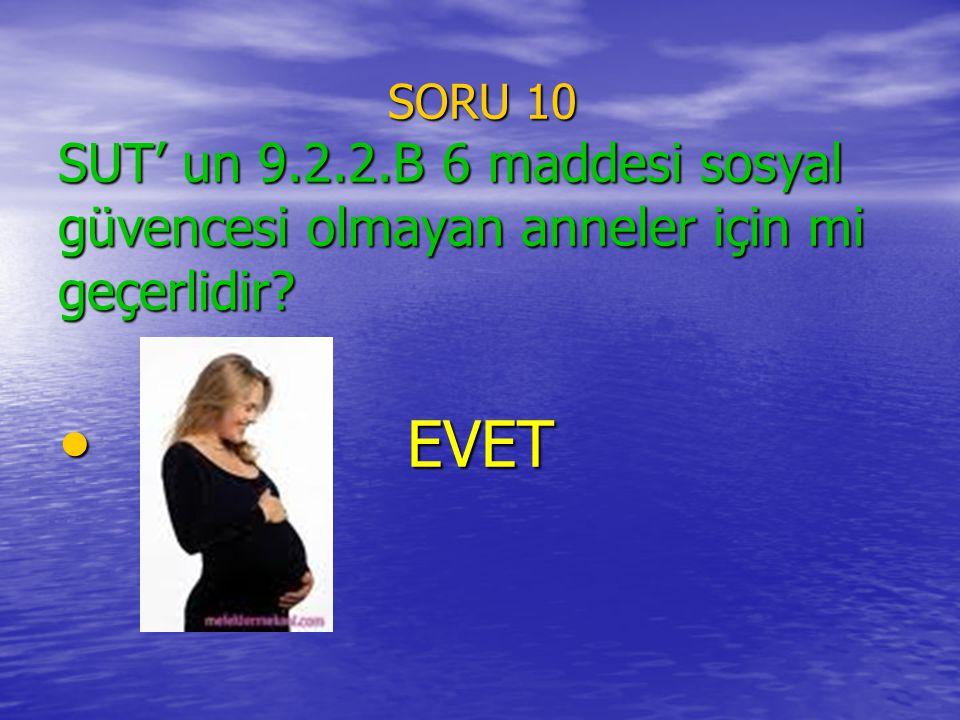 SORU 10 SUT' un 9.2.2.B 6 maddesi sosyal güvencesi olmayan anneler için mi geçerlidir? SORU 10 SUT' un 9.2.2.B 6 maddesi sosyal güvencesi olmayan anne
