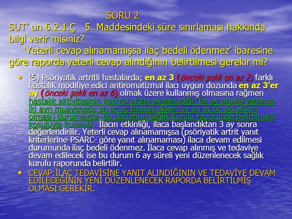 SORU 2 SUT' un 6.2.1.Ç 5. Maddesindeki süre sınırlaması hakkında bilgi verir misiniz? 'Yeterli cevap alınamamışsa ilaç bedeli ödenmez' ibaresine göre