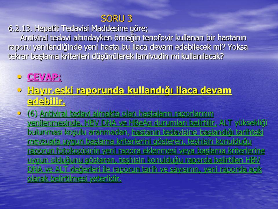 SORU 3 6.2.13. Hepatit Tedavisi Maddesine göre; Antiviral tedavi altındayken örneğin tenofovir kullanan bir hastanın raporu yenilendiğinde yeni hasta
