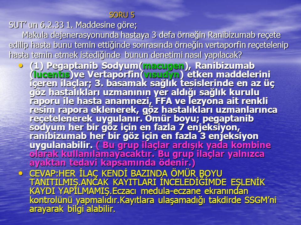 SORU 5 SUT' un 6.2.33 1. Maddesine göre; Makula dejenerasyonunda hastaya 3 defa örneğin Ranibizumab reçete edilip hasta bunu temin ettiğinde sonrasınd