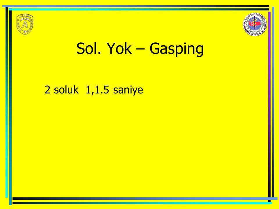 Sol. Yok – Gasping 2 soluk 1,1.5 saniye