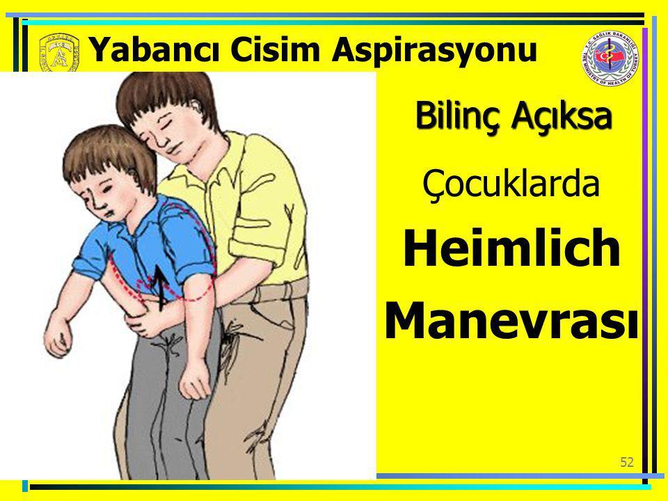 52 Yabancı Cisim Aspirasyonu Çocuklarda Heimlich Manevrası Bilinç Açıksa