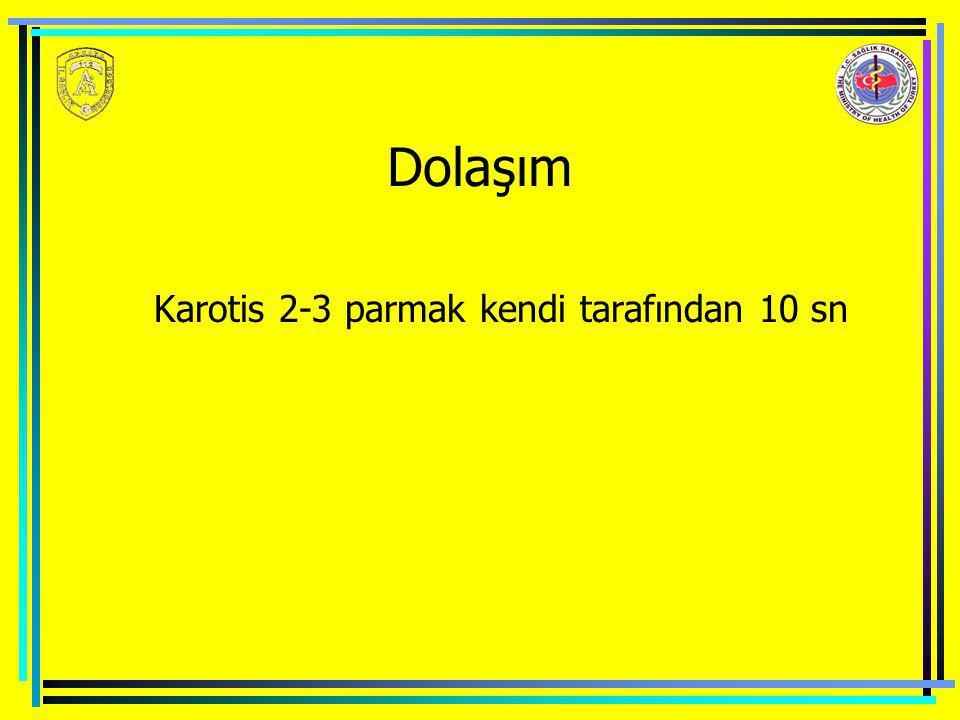 Dolaşım Karotis 2-3 parmak kendi tarafından 10 sn