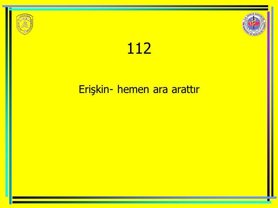 112 Erişkin- hemen ara arattır