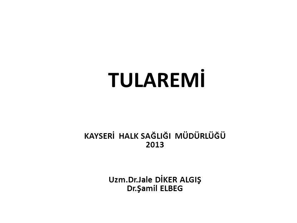 TULAREMİ KAYSERİ HALK SAĞLIĞI MÜDÜRLÜĞÜ 2013 Uzm.Dr.Jale DİKER ALGIŞ Dr.Şamil ELBEG