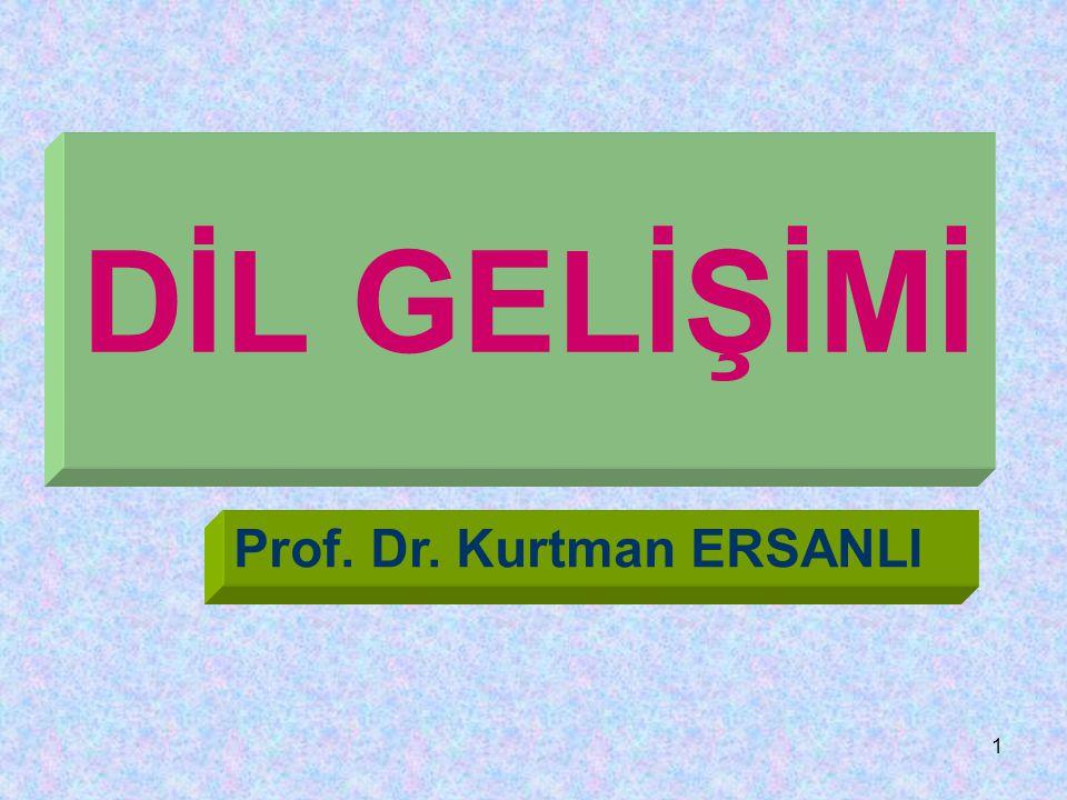 1 DİL GELİŞİMİ Prof. Dr. Kurtman ERSANLI