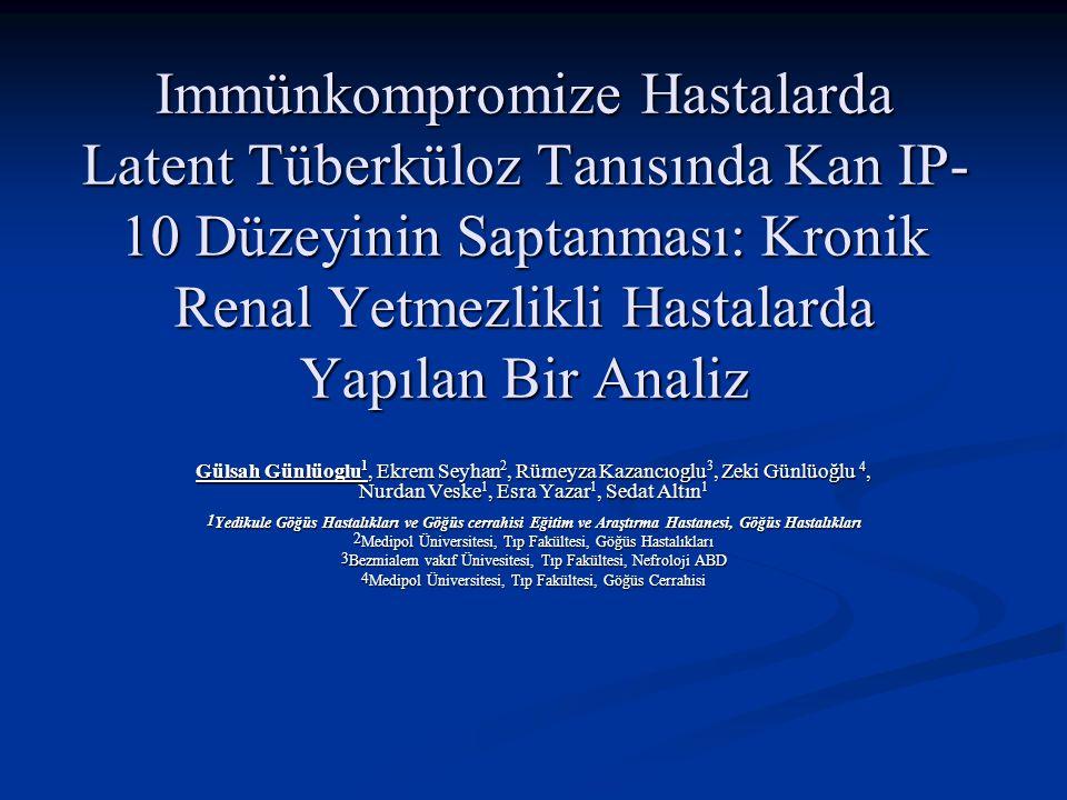 Immünkompromize Hastalarda Latent Tüberküloz Tanısında Kan IP- 10 Düzeyinin Saptanması: Kronik Renal Yetmezlikli Hastalarda Yapılan Bir Analiz Gülsah