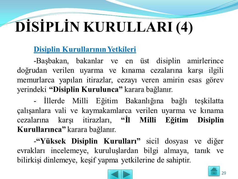 DİSİPLİN KURULLARI (3) Disiplin Kurullarının Görev Alanları -Devlet memurluğundan çıkarma cezası Yüksek Disiplin Kurulu , -Kademe ilerlemesinin durdurulması cezası Merkez, İl Disiplin, İl Milli Eğitim, Bölge, Belediye, İl Özel İdaresi ve Birlik Disiplin Kurulları kararına dayanarak atamaya yetkili amirler yada valiler, - İlde görevli polisler, bekçileri ve atanması il makamına ait diğer personelin bütün disiplin cezaları ile komiser muavini, komiser ve baş komiserlere meslekten çıkarma cezası dışında kalan öteki disiplin cezaları İl Polis Disiplin Kurulunca , Verilir.