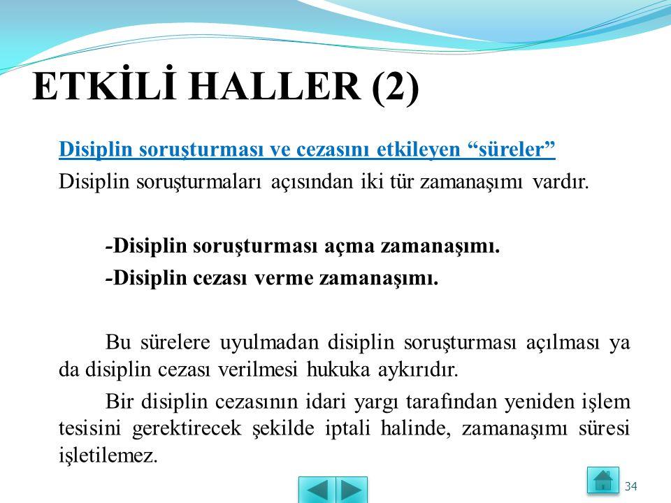 """ETKİLİ HALLER (1) Disiplin soruşturma ve cezasını etkileyen """"haller"""" - Disiplin soruşturmasının tamamlanması ya da verilen cezanın tebliğ edilmesinden"""