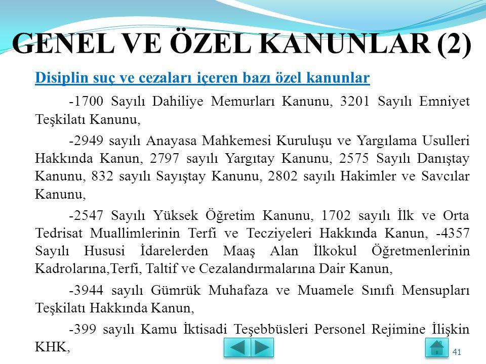 GENEL ve ÖZEL KANUNLAR (1) 657 sayılı Kanun ile Özel Kanun İlişkisi -Kamu görevlilerine yönelik disiplin hükümleri içeren genel kanun, 657 sayılı Devlet Memurları Kanunudur.