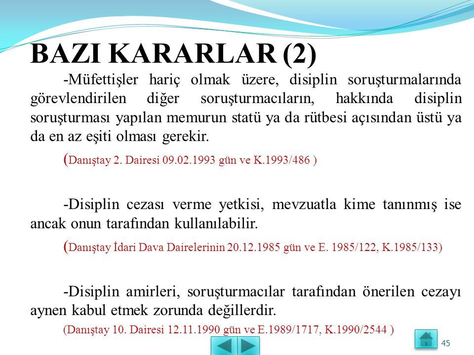 BAZI KARARLAR (1) -Disiplin soruşturması açılmadan, disiplin cezası verilemez. (Danıştay 8. Dairesi 18.02.1997 gün ve E.1995/5200, K.1997/507 ) -Disip