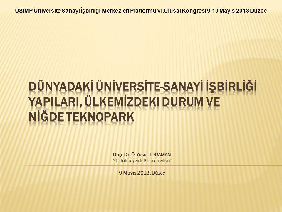 Doç. Dr. Ö.Yusuf TORAMAN NÜ Teknopark Koordinatörü 9 Mayıs 2013, Düzce USIMP Üniversite Sanayi İşbirliği Merkezleri Platformu VI.Ulusal Kongresi 9-10
