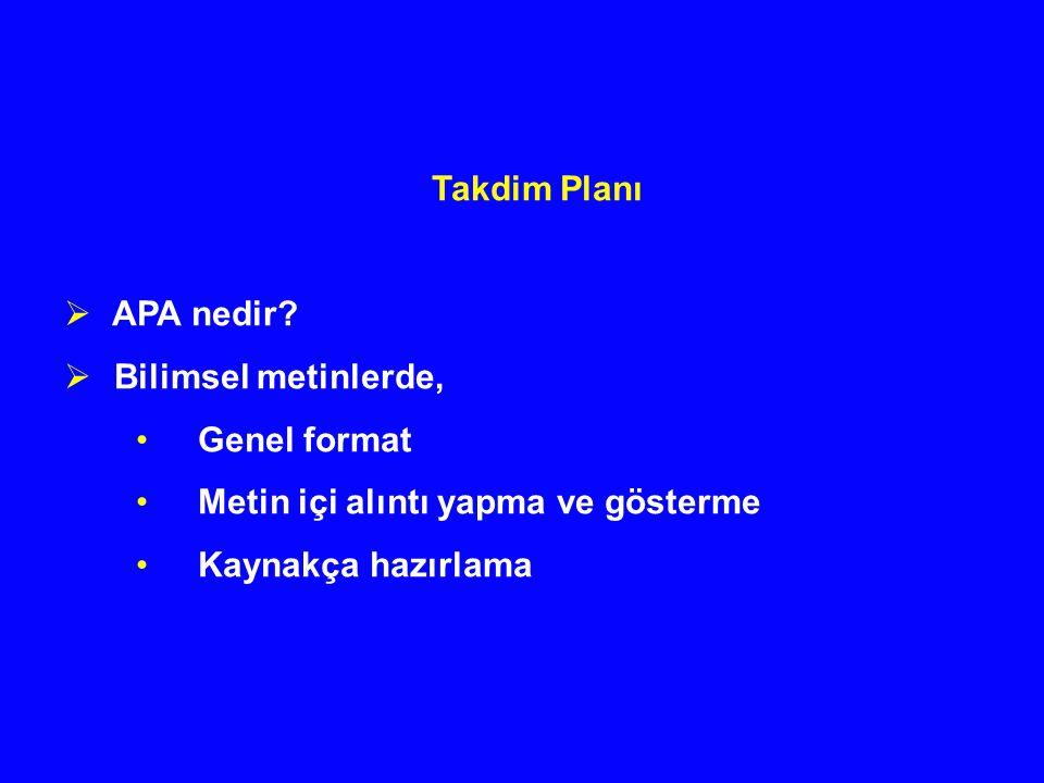 Takdim Planı  APA nedir?  Bilimsel metinlerde, Genel format Metin içi alıntı yapma ve gösterme Kaynakça hazırlama