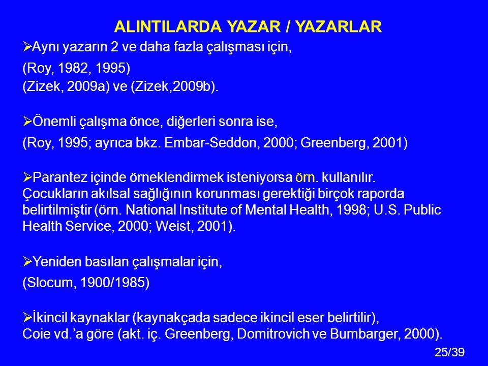 25/39  Aynı yazarın 2 ve daha fazla çalışması için, (Roy, 1982, 1995) (Zizek, 2009a) ve (Zizek,2009b).  Önemli çalışma önce, diğerleri sonra ise, (R