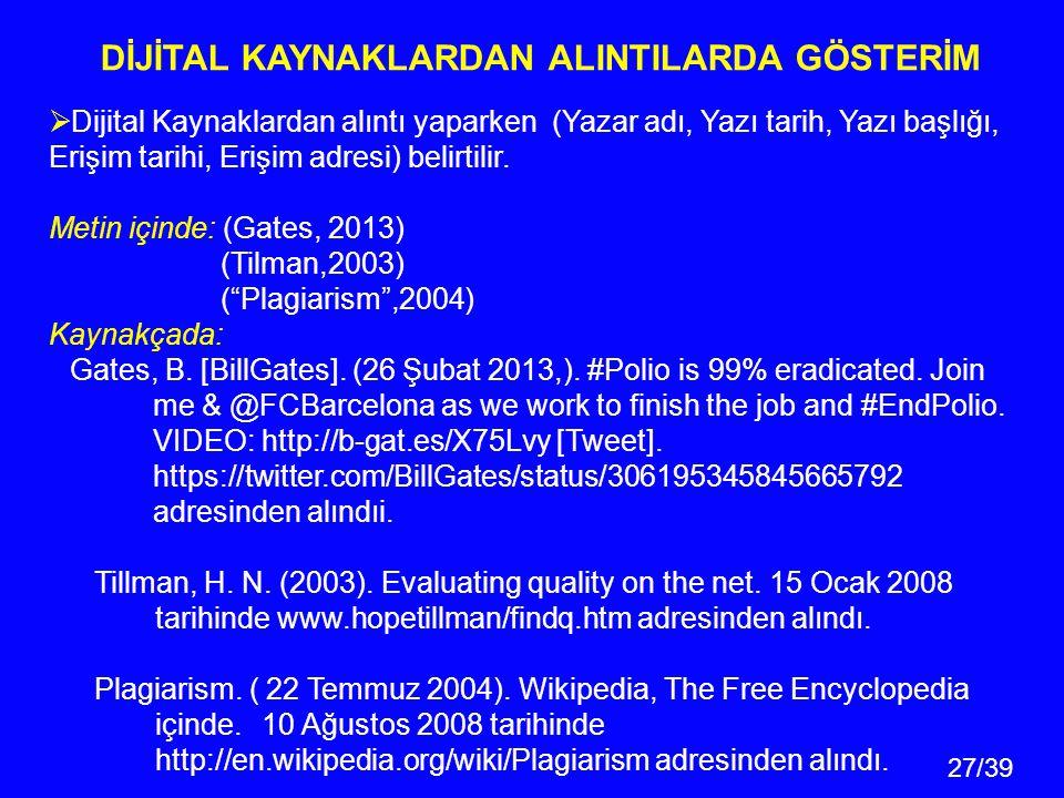 27/39  Dijital Kaynaklardan alıntı yaparken (Yazar adı, Yazı tarih, Yazı başlığı, Erişim tarihi, Erişim adresi) belirtilir.
