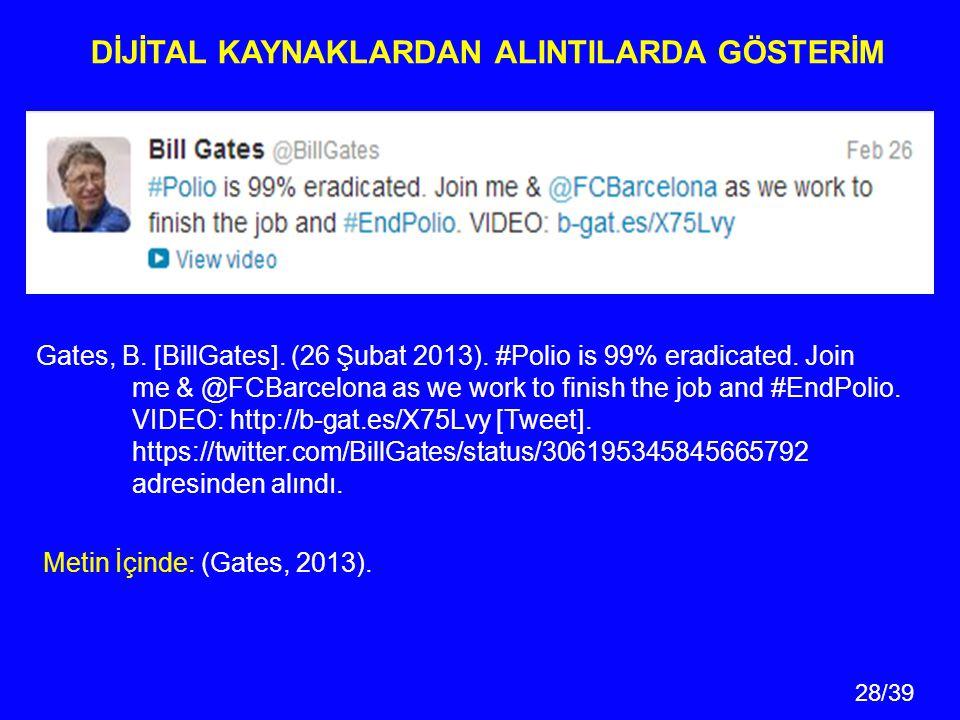 28/39 Gates, B.[BillGates]. (26 Şubat 2013). #Polio is 99% eradicated.