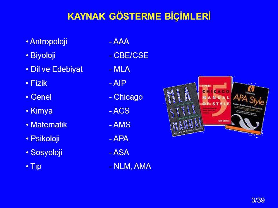 3/39 Antropoloji - AAA Biyoloji - CBE/CSE Dil ve Edebiyat - MLA Fizik - AIP Genel - Chicago Kimya - ACS Matematik - AMS Psikoloji - APA Sosyoloji - ASA Tıp - NLM, AMA KAYNAK GÖSTERME BİÇİMLERİ
